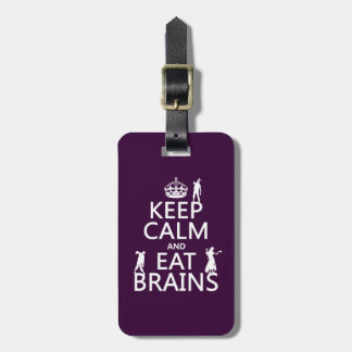 Keep Calm and Eat Brains (zombies) (any color) Luggage Tag