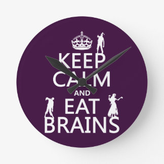 Keep Calm and Eat Brains (zombies) (any color) Round Clock