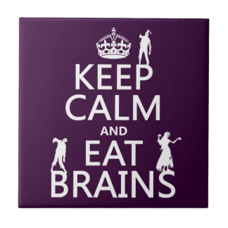 Keep Calm and Eat Brains (zombies) (any color) Tile