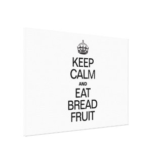 KEEP CALM AND EAT BREAD FRUIT STRETCHED CANVAS PRINT