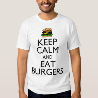 Keep Calm and Eat Burgers T-shirts