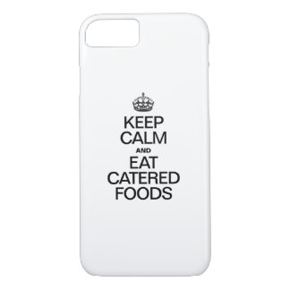KEEP CALM AND EAT CATERED FOODS iPhone 7 CASE