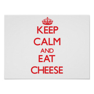 Keep calm and eat Cheese Poster