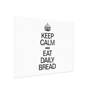 KEEP CALM AND EAT DAILY BREAD CANVAS PRINTS