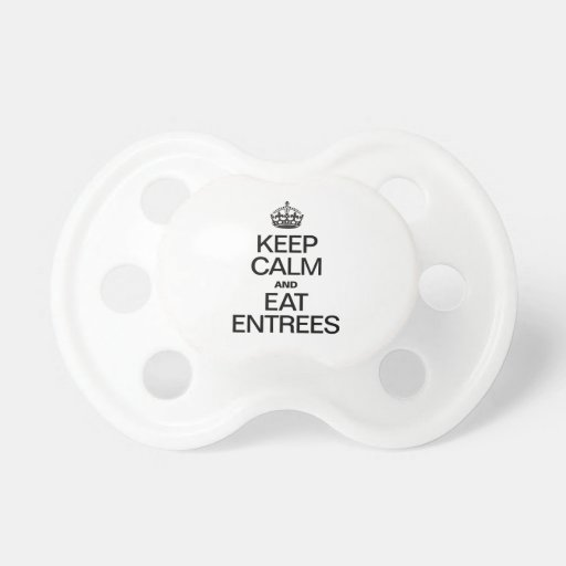 KEEP CALM AND EAT ENTREES PACIFIER