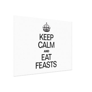 KEEP CALM AND EAT FEASTS STRETCHED CANVAS PRINTS