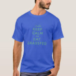 Keep Calm and Eat Grassfed T-Shirt
