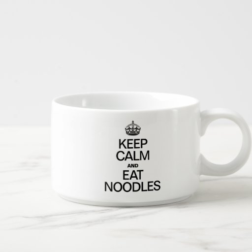 KEEP CALM AND EAT NOODLES CHILI BOWL