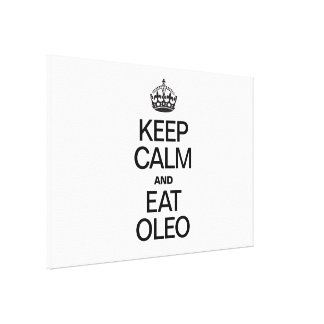 KEEP CALM AND EAT OLEO STRETCHED CANVAS PRINTS