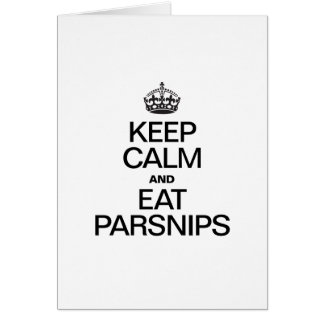 KEEP CALM AND EAT PARSNIPS CARD