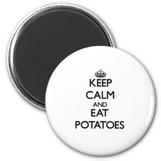 Keep calm and eat Potatoes Magnet