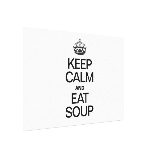 KEEP CALM AND EAT SOUP GALLERY WRAPPED CANVAS