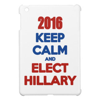 Keep Calm And Elect Hillary 2016 iPad Mini Covers