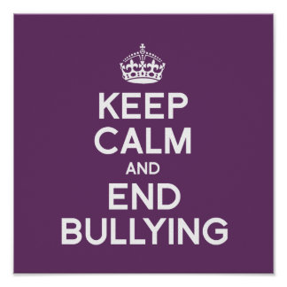 KEEP CALM AND END BULLYING POSTER