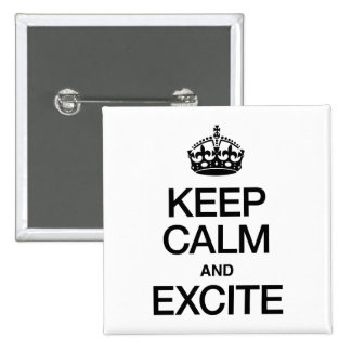 KEEP CALM AND EXCITE PINS