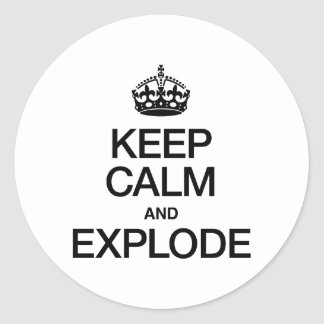 KEEP CALM AND EXPLODE STICKERS