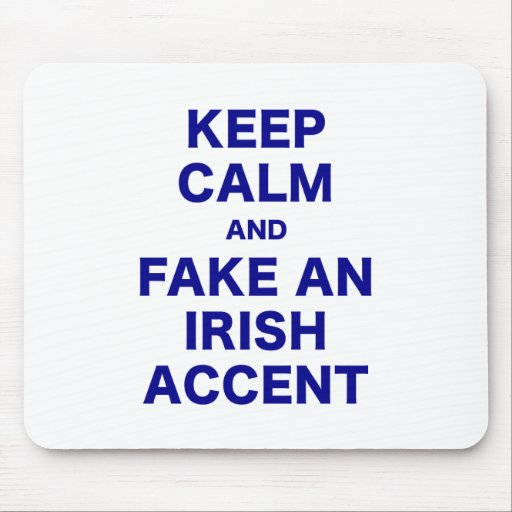 Keep Calm and Fake An Irish Accent Mousepads