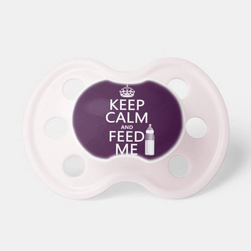 Keep Calm and Feed Me (baby) (in any color) Baby Pacifiers