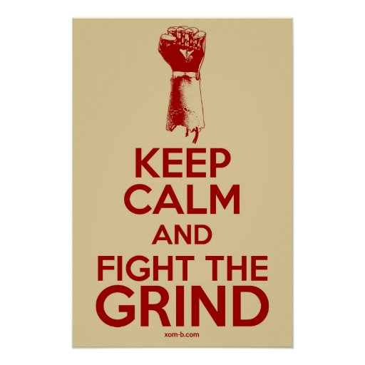 Keep Calm and Fight the Grind Poster