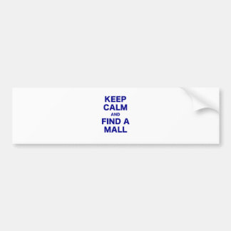 Keep Calm and Find a Mall Bumper Stickers