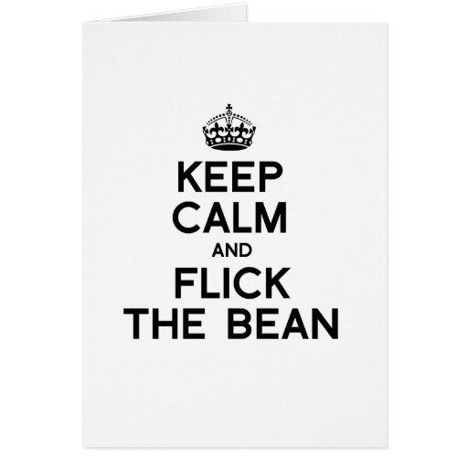 KEEP CALM AND FLICK THE BEAN -.png Card