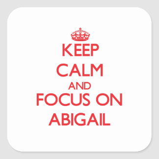 Keep Calm and focus on Abigail Square Stickers