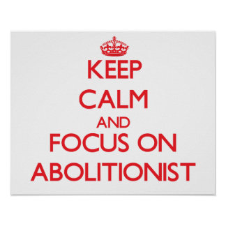 Keep calm and focus on ABOLITIONIST Posters