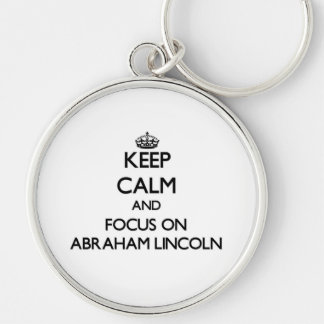 Keep Calm and focus on Abraham Lincoln Key Chain