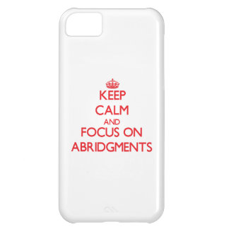 Keep calm and focus on ABRIDGMENTS iPhone 5C Case