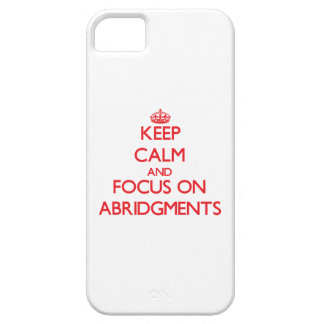 Keep calm and focus on ABRIDGMENTS iPhone 5 Cover