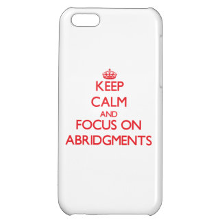 Keep calm and focus on ABRIDGMENTS Cover For iPhone 5C