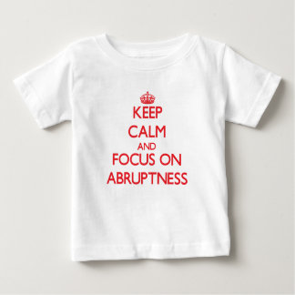 Keep calm and focus on ABRUPTNESS Infant T-Shirt