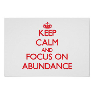 Keep calm and focus on ABUNDANCE Posters