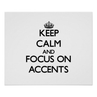 Keep Calm And Focus On Accents Posters