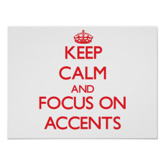 Keep calm and focus on ACCENTS Poster