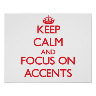 Keep calm and focus on ACCENTS Print