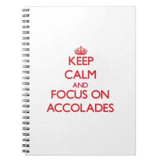 Keep calm and focus on ACCOLADES Notebook