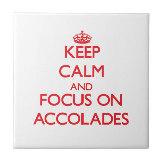 Keep calm and focus on ACCOLADES Tile