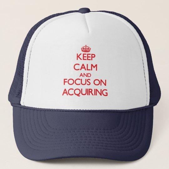 Keep calm and focus on ACQUIRING Cap