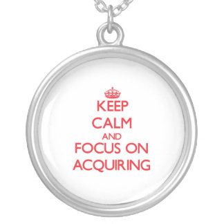 Keep calm and focus on ACQUIRING Pendant