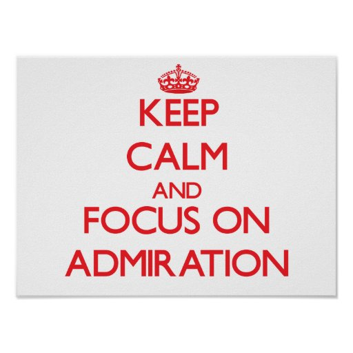 Keep calm and focus on ADMIRATION Poster