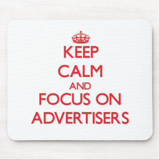 Keep calm and focus on ADVERTISERS Mousepad
