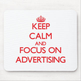 Keep calm and focus on ADVERTISING Mousepad