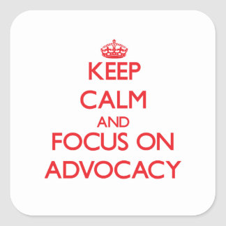 Keep calm and focus on ADVOCACY Stickers