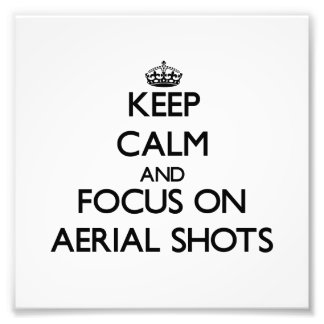 Keep Calm And Focus On Aerial Shots Photograph