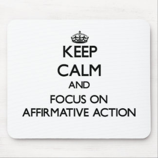 Keep Calm And Focus On Affirmative Action Mouse Pad