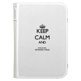 Keep Calm And Focus On Affording Things Case For The Kindle