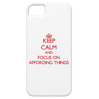 Keep calm and focus on AFFORDING THINGS iPhone 5/5S Cover