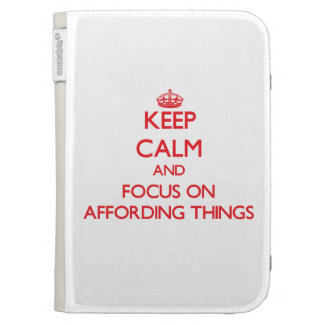 Keep calm and focus on AFFORDING THINGS Kindle Covers