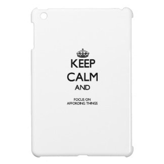Keep Calm And Focus On Affording Things iPad Mini Covers